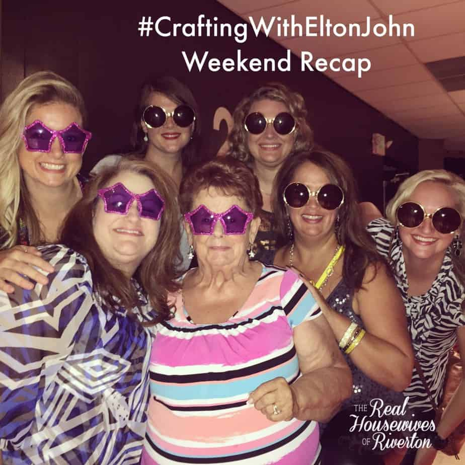 Crafting With Elton John Weekend Recap - housewivesofriverton.com