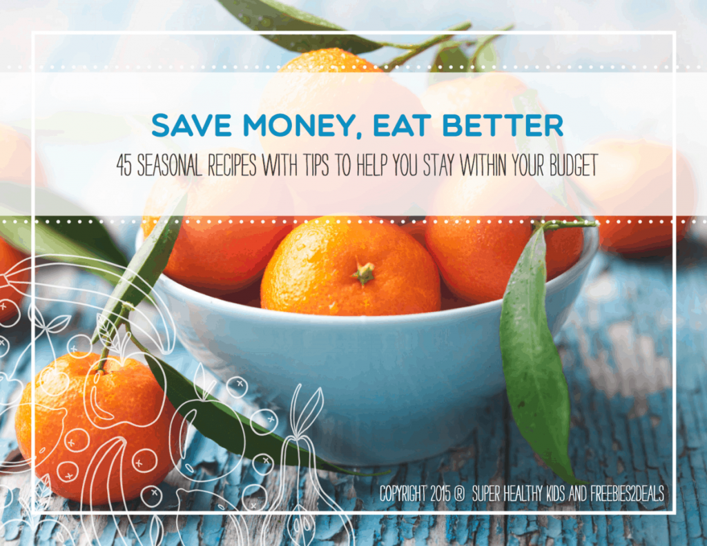 Save Money, Eat Better - 45 Seasonal Recipes to Help You Stay Within Your Budget from Super Healthy Kids and Freebies2Deals EXCLUSIVE DISCOUNT | www.housewivesofriverton.com