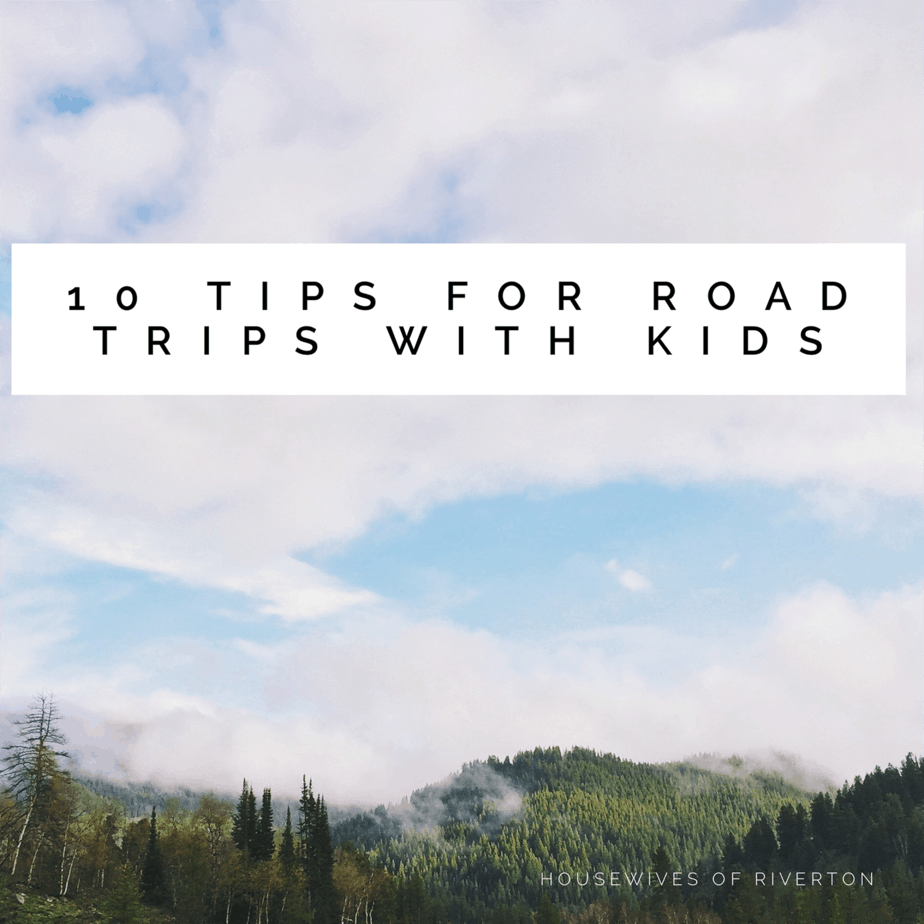 10 tips for road trips with kids - housewivesofriverton.com